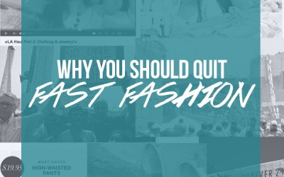 Why You Should Quit Fast Fashion, Part I